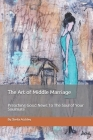 The Art of Middle Marriage: Preaching the Good News to the Soul of Your Soulmate Cover Image