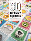 3D Granny Squares: 100 Crochet Patterns for Pop-Up Granny Squares Cover Image
