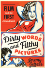 Dirty Words and Filthy Pictures: Film and the First Amendment Cover Image
