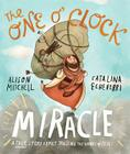 The One O'Clock Miracle: A True Story about Trusting the Words of Jesus Cover Image