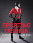 Sporting Fashion: Outdoor Girls 1800 to 1960 Cover Image