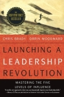 Launching a Leadership Revolution: Mastering the Five Levels of Influence Cover Image