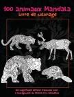 100 animaux Mandala - Livre de coloriage - 100 magnifiques dessins d'animaux pour le soulagement du stress et la relaxation Cover Image