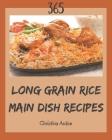 365 Long Grain Rice Main Dish Recipes: A Must-have Long Grain Rice Main Dish Cookbook for Everyone Cover Image