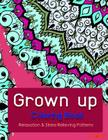 Grown Up Coloring Book 6: Coloring Books for Grownups: Stress Relieving Patterns Cover Image