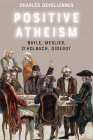 Positive Atheism: Bayle, Meslier, d'Holbach, Diderot Cover Image