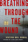 Breathing Through the Wound: A Novel Cover Image
