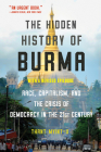 The Hidden History of Burma: Race, Capitalism, and Democracy in the 21st Century Cover Image