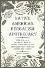 Native American Herbalism Apothecary: Find Out 49+1 Shamanic Medical Herbs, Learn how to Use Them Every Day, and Live Better and Longer Cover Image