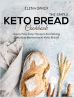 The Simple Keto Bread Cookbook: Quick And Easy Recipes for Baking Delicious Homemade Keto Bread Cover Image