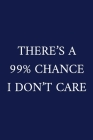 There's A 99% Chance I Don't Care: A Funny Office Humor Notebook - Colleague Gifts - Cool Gag Gifts For Men Cover Image