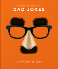 Little Book of Dad Jokes: So Bad They're Good (Little Book Of...) Cover Image