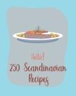 Hello! 250 Scandinavian Recipes: Best Scandinavian Cookbook Ever For Beginners [Book 1] Cover Image