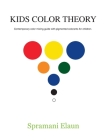 Kids Color Theory: Contemparay color mixing guide with pigmented colorants for children. Cover Image