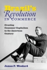 Brazil's Revolution in Commerce: Creating Consumer Capitalism in the American Century Cover Image