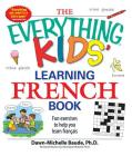 The Everything Kids' Learning French Book: Fun exercises to help you learn francais (Everything® Kids) Cover Image