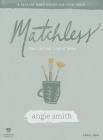 Matchless - Teen Girls' Bible Study Leader Kit: The Life and Love of Jesus Cover Image