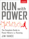 Run with Power: The Complete Guide to Power Meters for Running Cover Image
