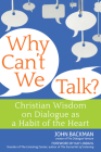 Why Can't We Talk?: Christian Wisdom on Dialogue as a Habit of the Heart Cover Image