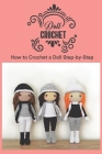 Doll Crochet: How to Crochet a Doll Step-by-Step: Doll Gift for Kids Cover Image