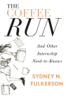 The Coffee Run: And Other Internship Need-To-Knows: And Other Internship Need-To-Knows Cover Image