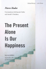 The Present Alone Is Our Happiness, Second Edition: Conversations with Jeannie Carlier and Arnold I. Davidson (Cultural Memory in the Present) Cover Image