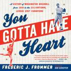 You Gotta Have Heart: A History of Washington Baseball from 1859 to the 2012 National League East Champions Cover Image