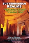 Subterranean Realms: Subterranean & Rock Cut Structures in Ancient & Medieval Times Cover Image