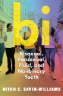 Bi: Bisexual, Pansexual, Fluid, and Nonbinary Youth Cover Image