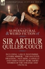 The Collected Supernatural and Weird Fiction of Sir Arthur Quiller-Couch: Forty-Two Short Stories of the Strange and Unusual Cover Image