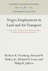 Negro Employment in Land and Air Transport: A Study of Racial Policies in the Railroad, Airline, Trucking, and Urban Transit Industries (Anniversary Collection) Cover Image