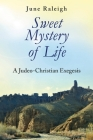 Sweet Mystery of Life: A Judeo-Christian Exegesis Cover Image