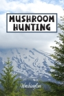 Mushroom Hunting Washington: Wild Mushroom Foraging Logbook Tracking Notebook Gift for Mushroom Lovers, Hunters and Foragers. Record Locations, Qua Cover Image