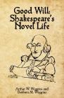 Good Will: Shakespeare's Novel Life Cover Image