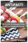 Antipasti: 52 Ricette di Antipasti Freddi, Caldi e Antipasti dal Mondo Cover Image