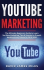 YouTube Marketing: The Ultimate Beginners Guide to Learn YouTube Marketing, Tips & Secrets to Growth Hacking Your Channel in 2019-2020 Cover Image