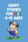 Short Stories for Kids 4 - 12 Ages: Short Stories for Children 4 - 12 years old Cover Image