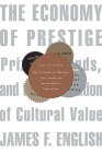 The Economy of Prestige: Prizes, Awards, and the Circulation of Cultural Value Cover Image