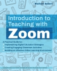 Introduction to Teaching with Zoom: A Practical Guide for Implementing Digital Education Strategies, Creating Engaging Classroom Activities, and Building an Effective Online Learning Environment  (Books for Teachers) Cover Image