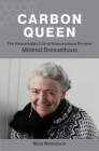 Carbon Queen: The Remarkable Life of Nanoscience Pioneer Mildred Dresselhaus Cover Image