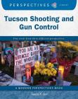 Tucson Shooting and Gun Control (Perspectives Library: Modern Perspectives) Cover Image
