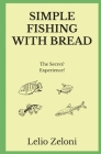 Simple Fishing With Bread: The Secret? Experience! Cover Image