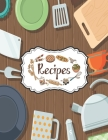 Recipes Notebook: Personal Recipe Notebooks To Write In Perfect For Girl Design With Kitchen Utensils Flat Icons On Wooden Texture Backg Cover Image