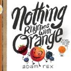 Nothing Rhymes with Orange: (Cute Children's Books, Preschool Rhyming Books, Children's Humor Books, Books about Friendship) Cover Image