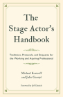 The Stage Actor's Handbook: Traditions, Protocols, and Etiquette for the Working and Aspiring Professional Cover Image