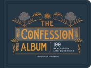 The Confession Album: 100 Revelatory Life Questions (Journal for Life Questions, Existential Journal, Gift for Recent Grads) Cover Image