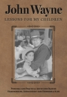 John Wayne: Lessons for My Children: Personal and Practical Advice for Raising Hardworking, Independent and Honorable Kids Cover Image