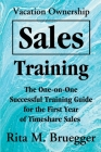 Vacation Ownership Sales Training: The One-On-One Successful Training Guide for the First Year of Timeshare Sales Cover Image