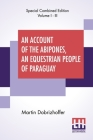 An Account Of The Abipones, An Equestrian People Of Paraguay (Complete): From The Latin Of Martin Dobrizhoffer (Complete Edition Of Three Volumes, Vol Cover Image