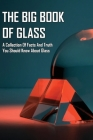 The Big Book Of Glass: A Collection Of Facts And Truth You Should Know About Glass: Books About Glass Cover Image